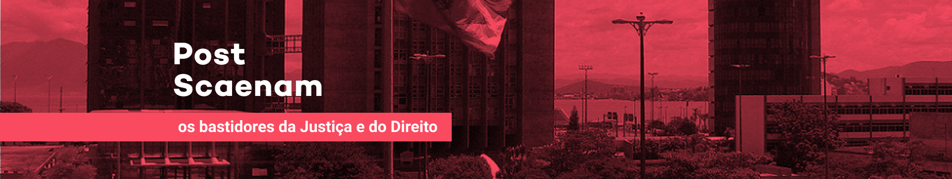 Imagem com tribunal de justiça de Santa Catarina no fundo e o título Post Scaenam: os bastidores da Justiça e do Direito